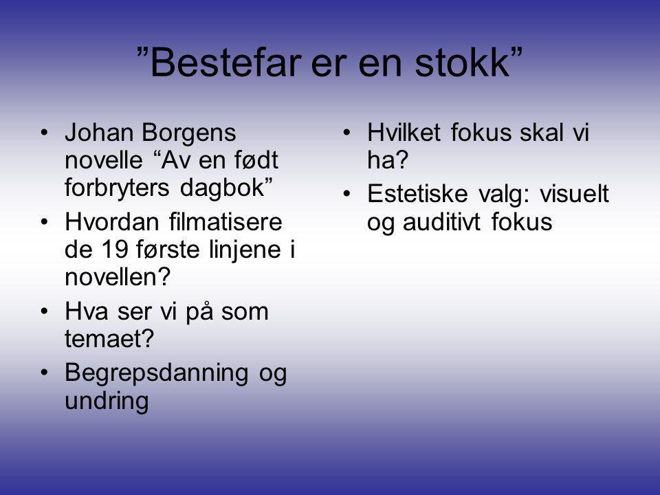 Bestefar er en stokk Johan Borgens novelle Av en født forbryters dagbok Hvordan filmatisere de 19 første linjene i novellen