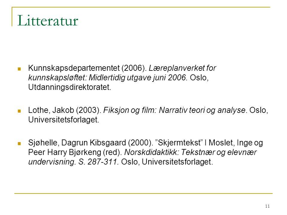 Litteratur Kunnskapsdepartementet (2006). Læreplanverket for kunnskapsløftet: Midlertidig utgave juni 2006. Oslo, Utdanningsdirektoratet.