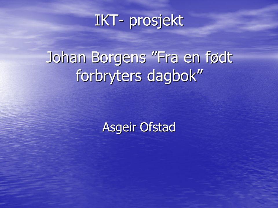IKT- prosjekt Johan Borgens Fra en født forbryters dagbok