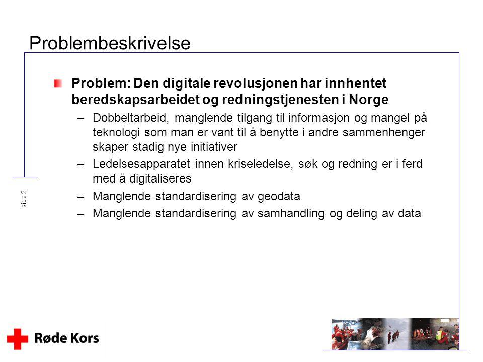 Problembeskrivelse Problem: Den digitale revolusjonen har innhentet beredskapsarbeidet og redningstjenesten i Norge.