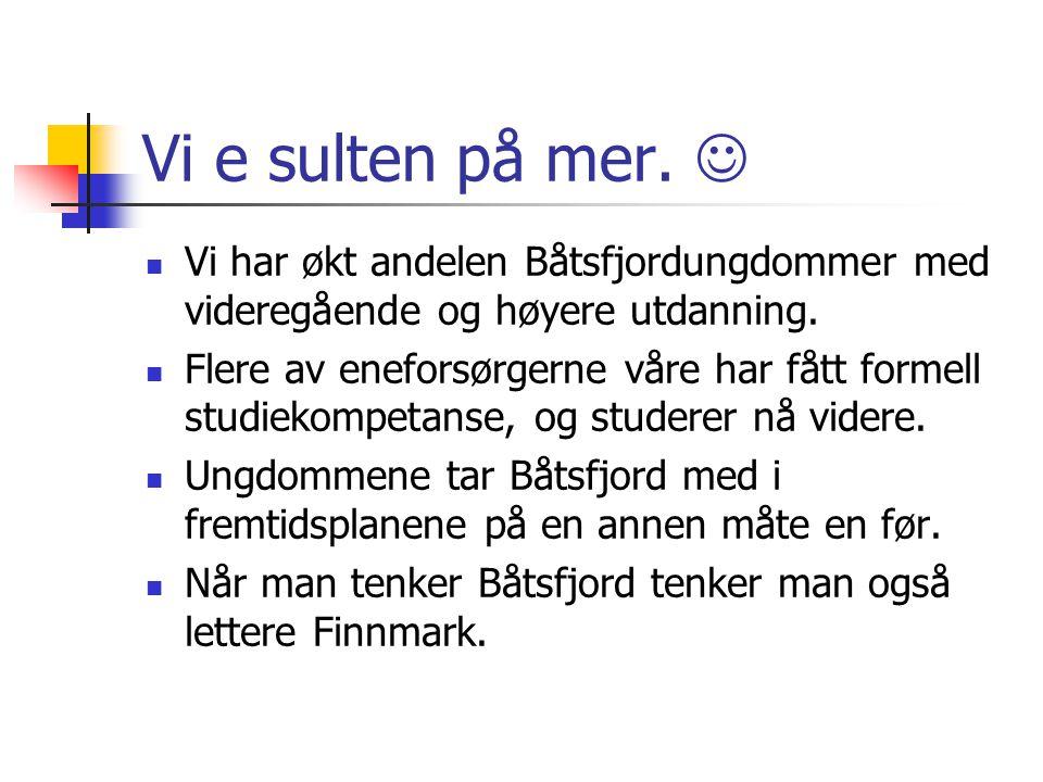 Vi e sulten på mer.  Vi har økt andelen Båtsfjordungdommer med videregående og høyere utdanning.