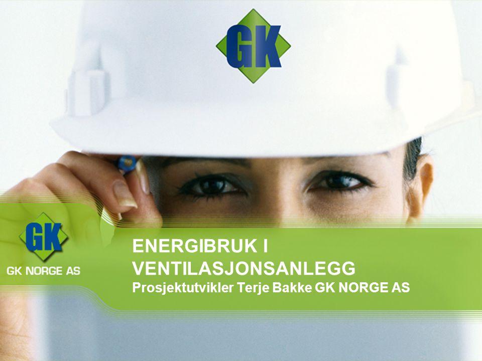 ENERGIBRUK I VENTILASJONSANLEGG Prosjektutvikler Terje Bakke GK NORGE AS