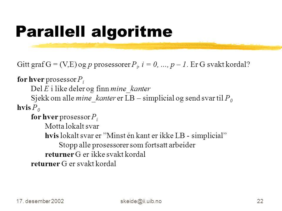 Parallell algoritme Gitt graf G = (V,E) og p prosessorer Pi, i = 0, ..., p – 1. Er G svakt kordal for hver prosessor Pi.
