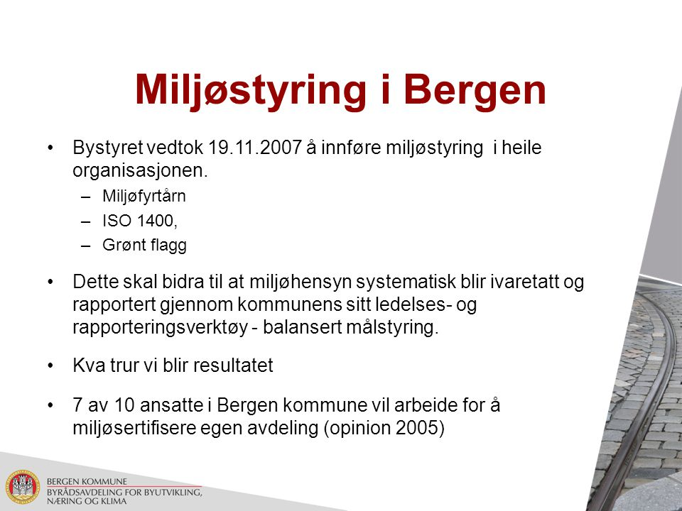 Miljøstyring i Bergen Bystyret vedtok 19.11.2007 å innføre miljøstyring i heile organisasjonen. Miljøfyrtårn.
