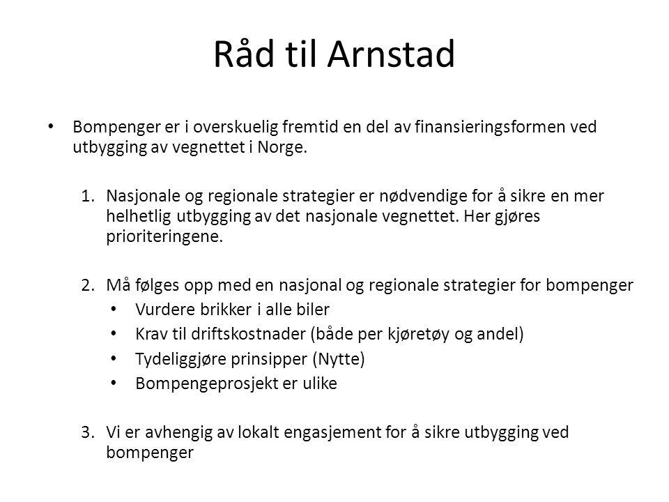 Råd til Arnstad Bompenger er i overskuelig fremtid en del av finansieringsformen ved utbygging av vegnettet i Norge.