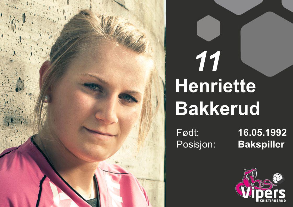 11 Henriette Bakkerud Født: 16.05.1992 Posisjon: Bakspiller
