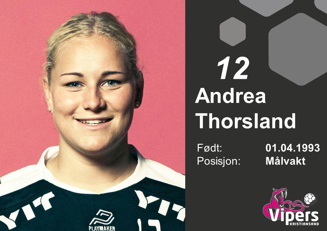 12 Andrea Thorsland Født: 01.04.1993 Posisjon: Målvakt