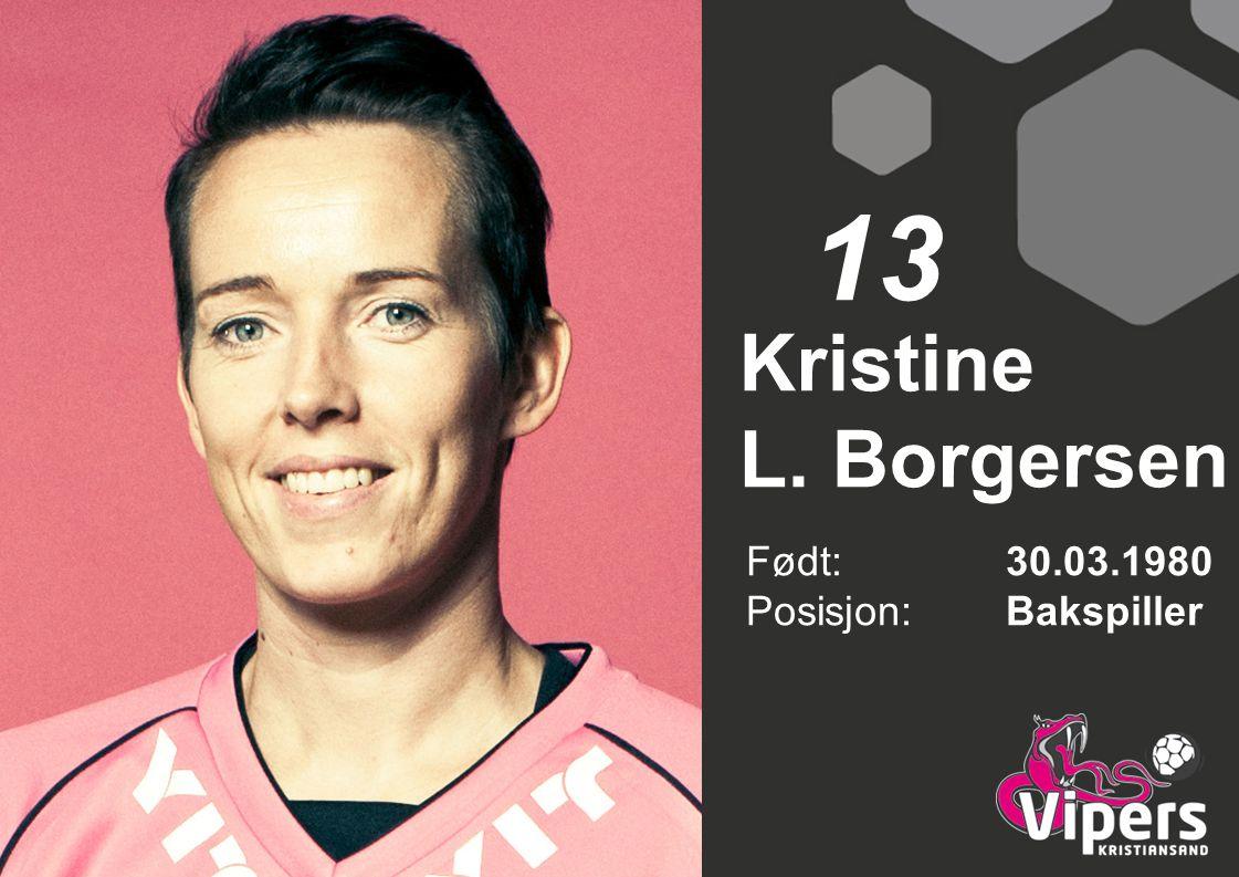 13 Kristine L. Borgersen Født: 30.03.1980 Posisjon: Bakspiller