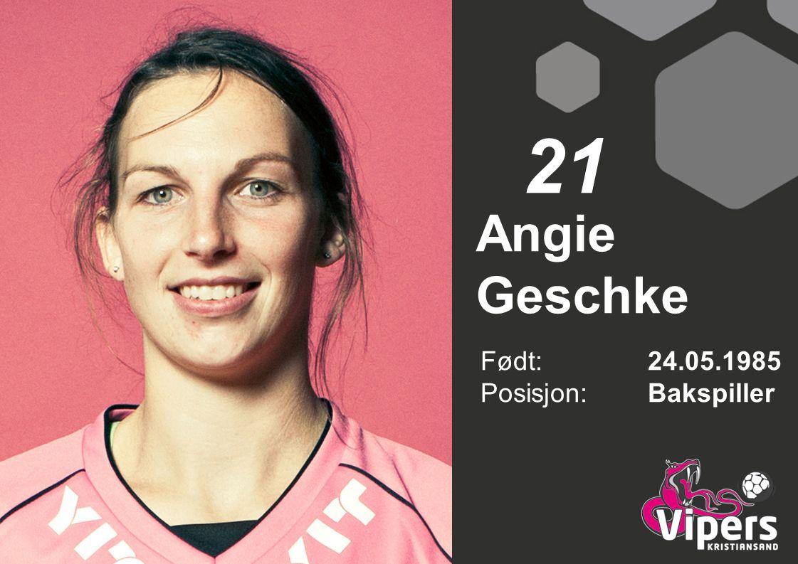21 Angie Geschke Født: 24.05.1985 Posisjon: Bakspiller