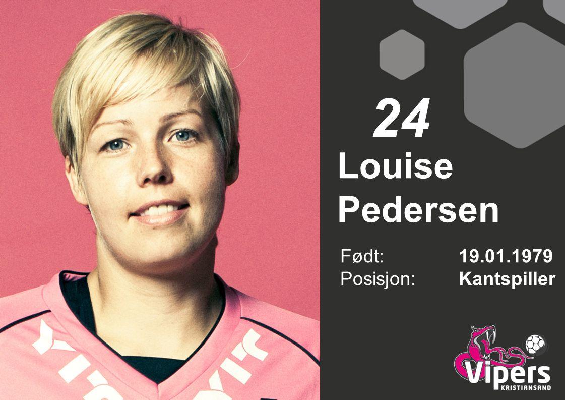 24 Louise Pedersen Født: 19.01.1979 Posisjon: Kantspiller