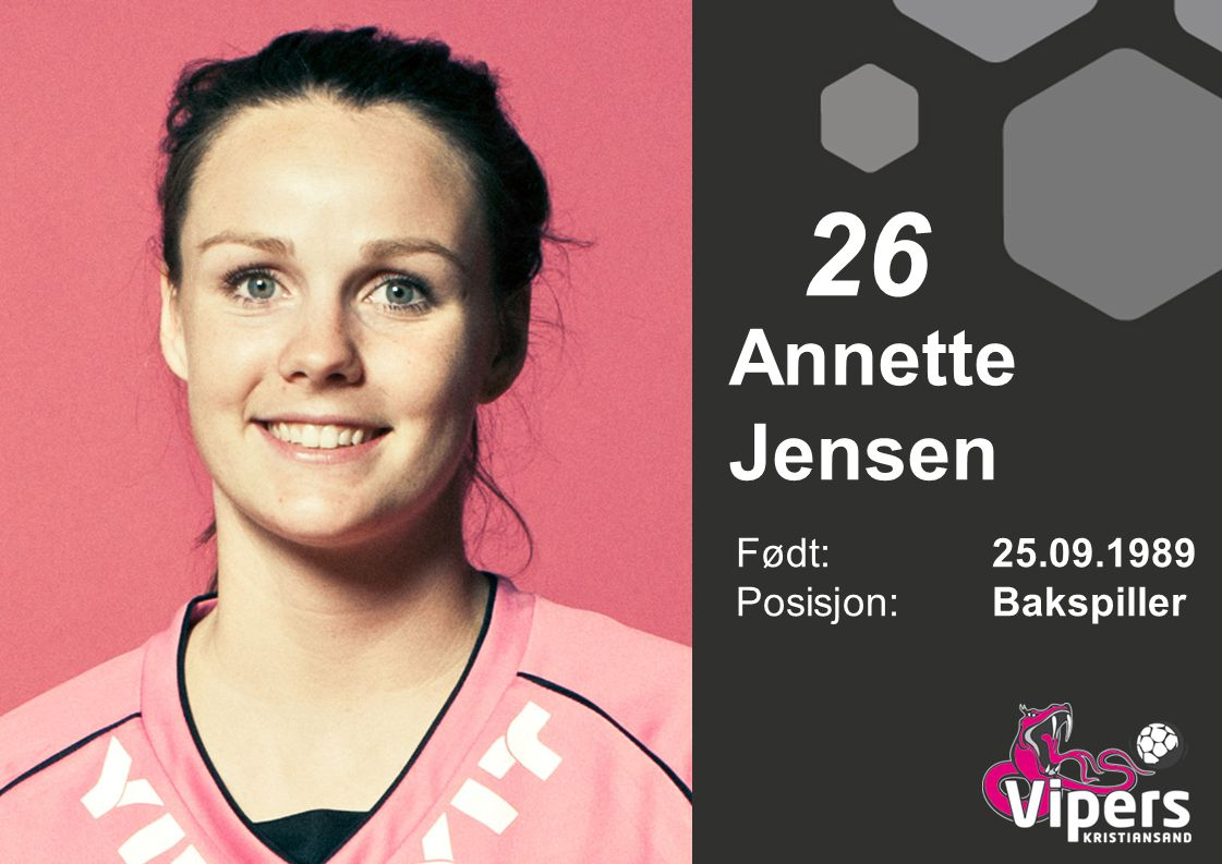 26 Annette Jensen Født: 25.09.1989 Posisjon: Bakspiller