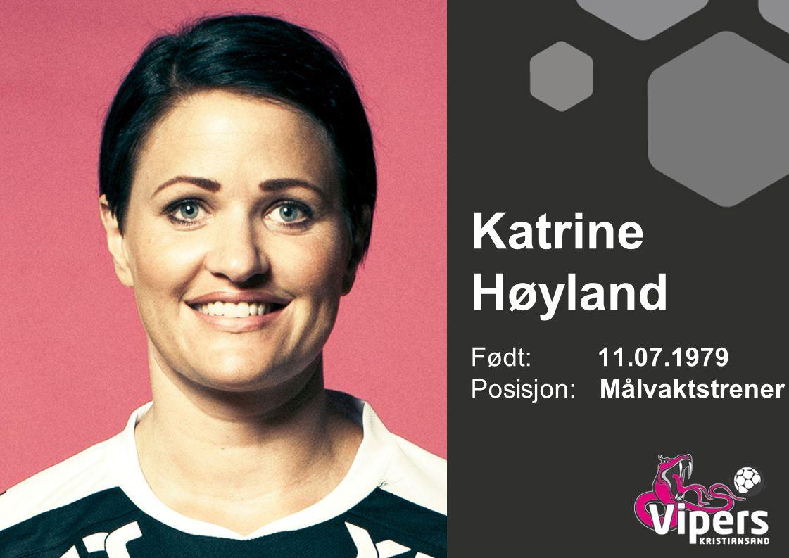 Katrine Høyland Født: 11.07.1979 Posisjon: Målvaktstrener