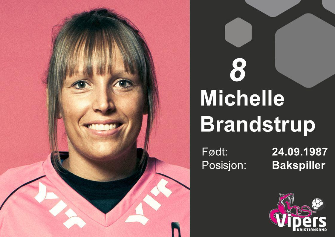 8 Michelle Brandstrup Født: 24.09.1987 Posisjon: Bakspiller