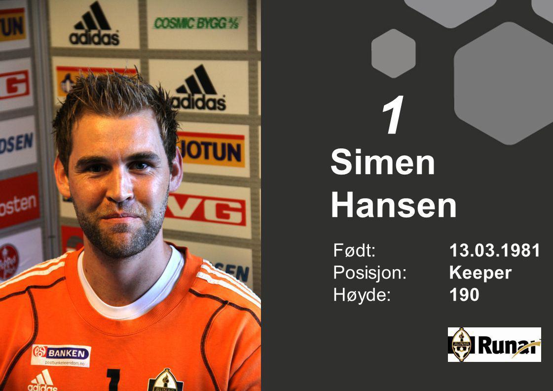 1 Simen Hansen Født: 13.03.1981 Posisjon: Keeper Høyde: 190