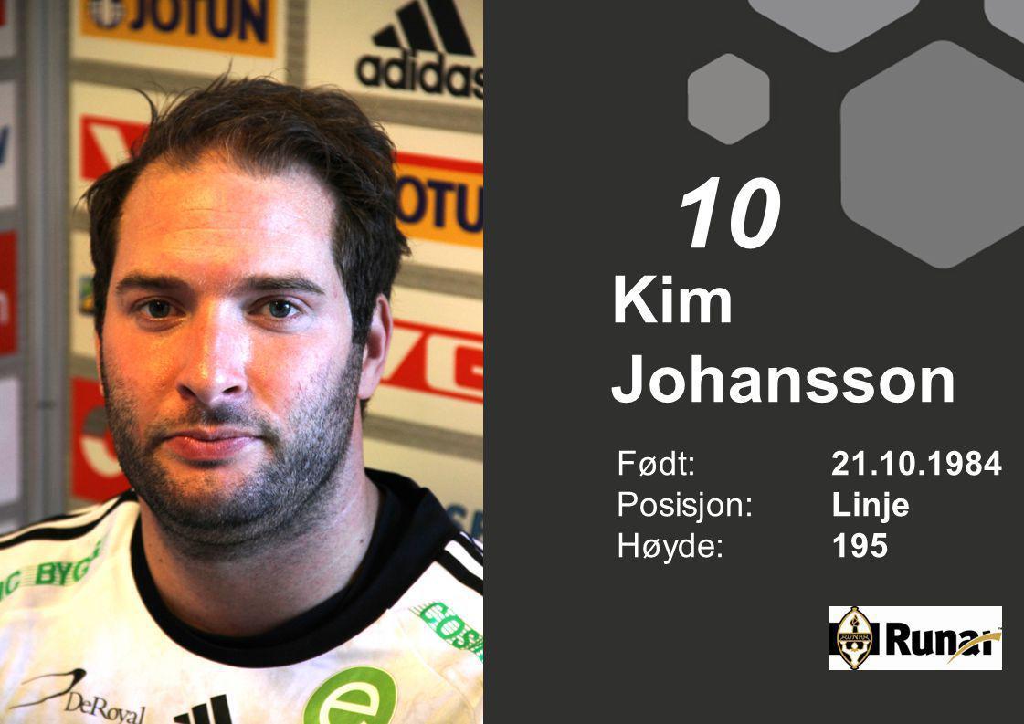 10 Kim Johansson Født: 21.10.1984 Posisjon: Linje Høyde: 195