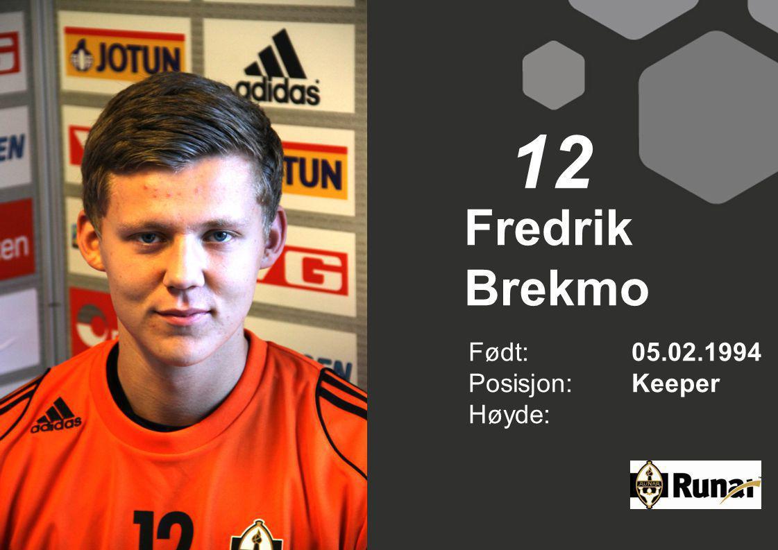 12 Fredrik Brekmo Født: 05.02.1994 Posisjon: Keeper Høyde: