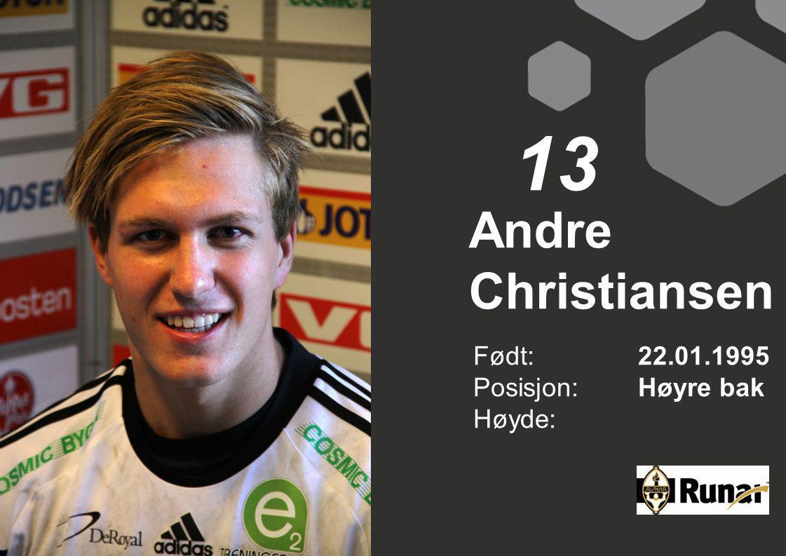 13 Andre Christiansen Født: 22.01.1995 Posisjon: Høyre bak Høyde: