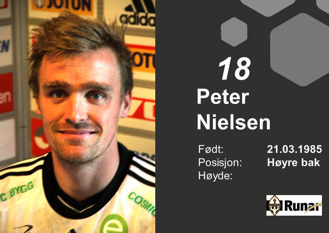 18 Peter Nielsen Født: 21.03.1985 Posisjon: Høyre bak Høyde: