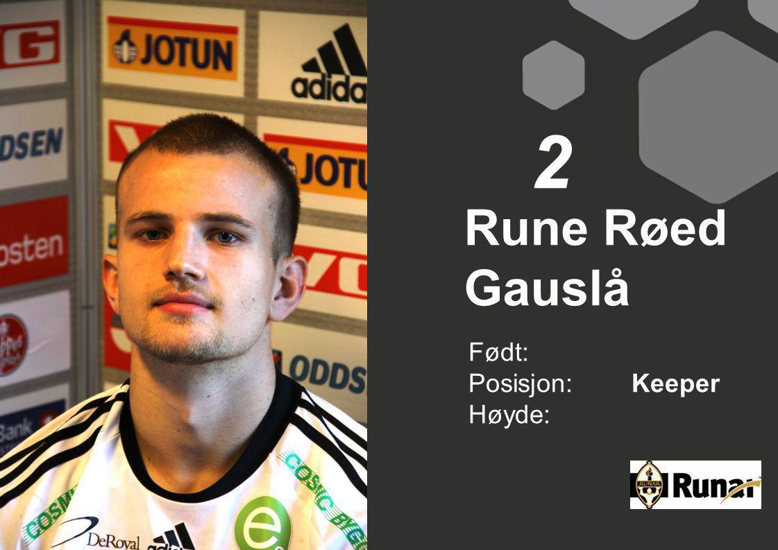 2 Rune Røed Gauslå Født: Posisjon: Keeper Høyde: