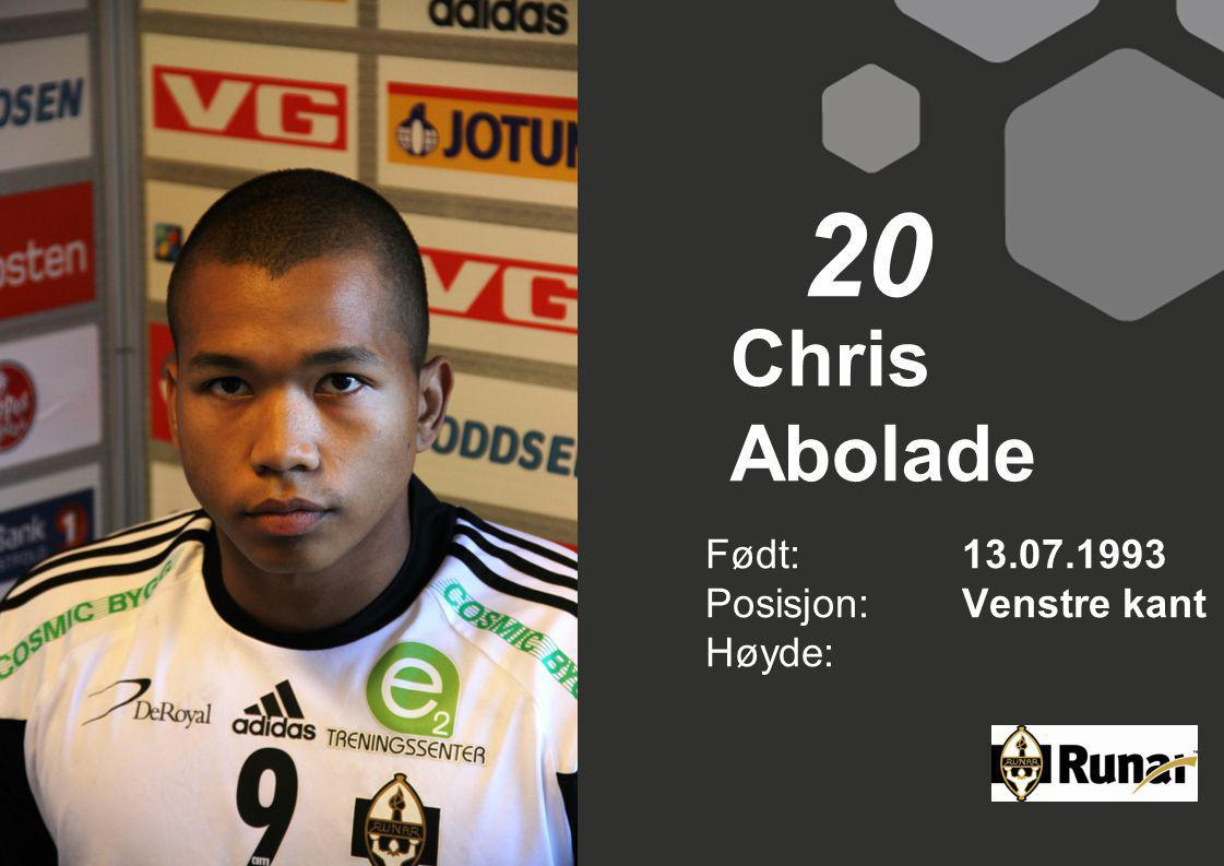 20 Chris Abolade Født: 13.07.1993 Posisjon: Venstre kant Høyde: