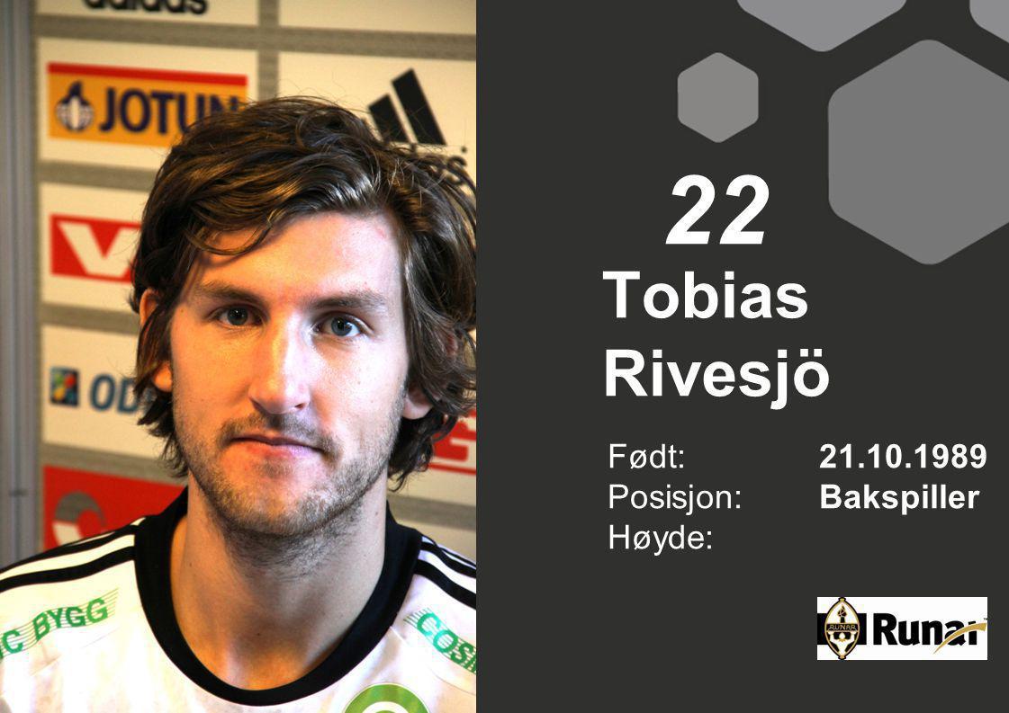 22 Tobias Rivesjö Født: 21.10.1989 Posisjon: Bakspiller Høyde: