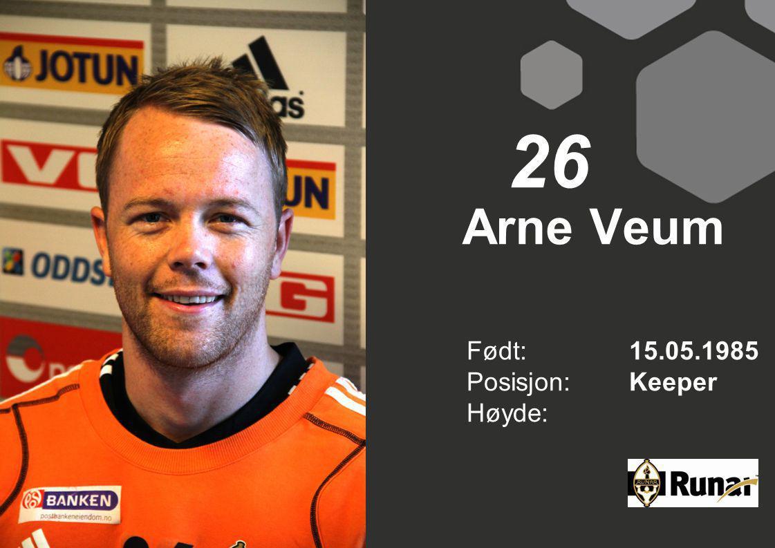 26 Arne Veum Født: 15.05.1985 Posisjon: Keeper Høyde: