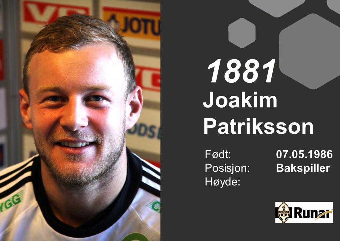 1881 Joakim Patriksson Født: 07.05.1986 Posisjon: Bakspiller Høyde: