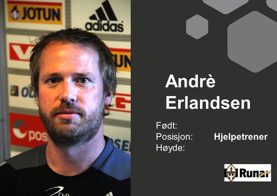 Andrè Erlandsen Født: Posisjon: Hjelpetrener Høyde: