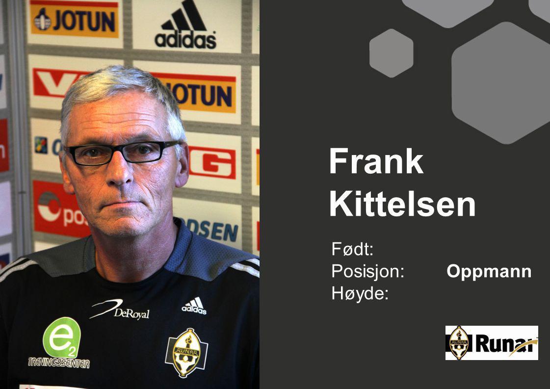 Frank Kittelsen Født: Posisjon: Oppmann Høyde: