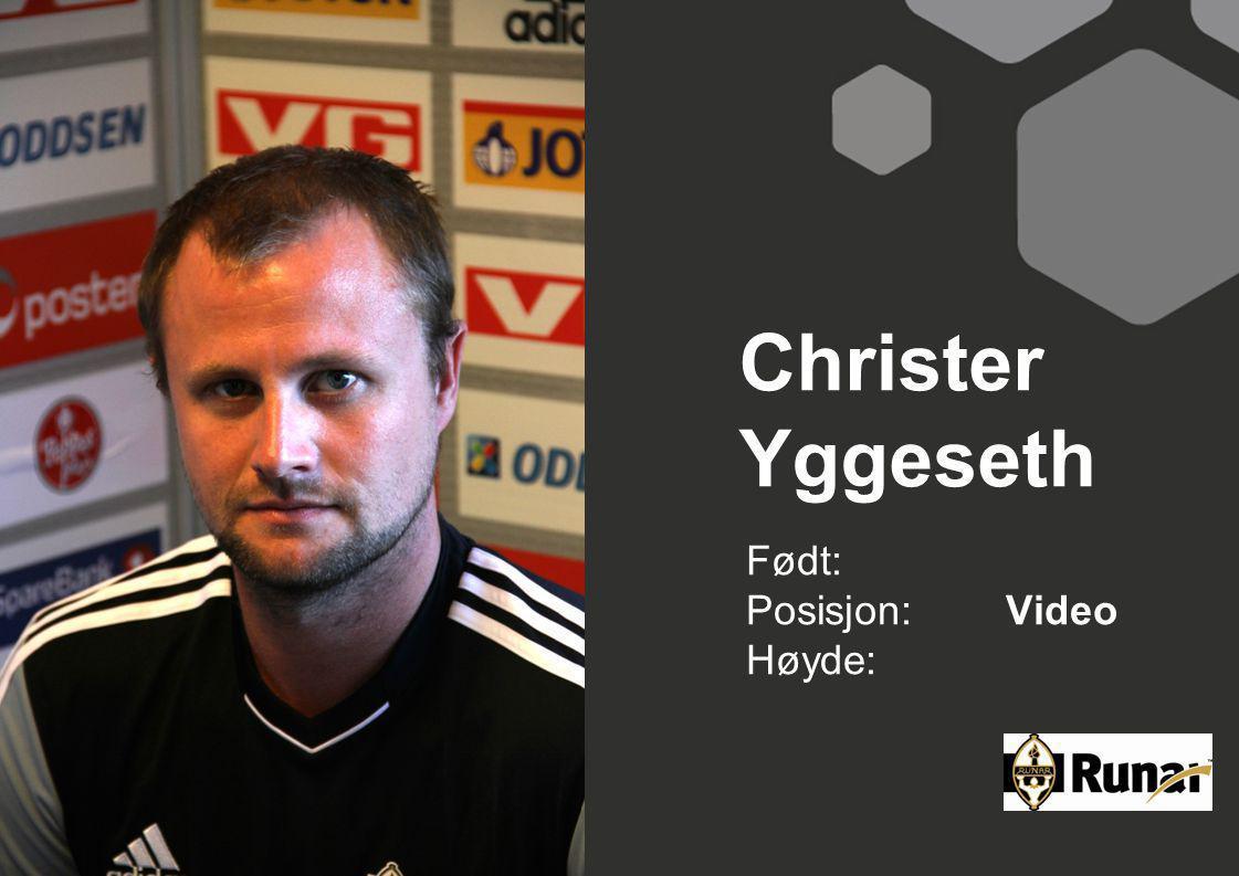 Christer Yggeseth Født: Posisjon: Video Høyde: