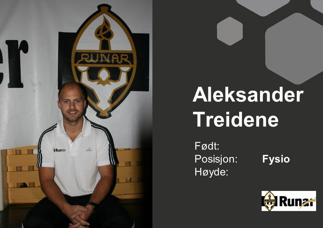 Aleksander Treidene Født: Posisjon: Fysio Høyde: