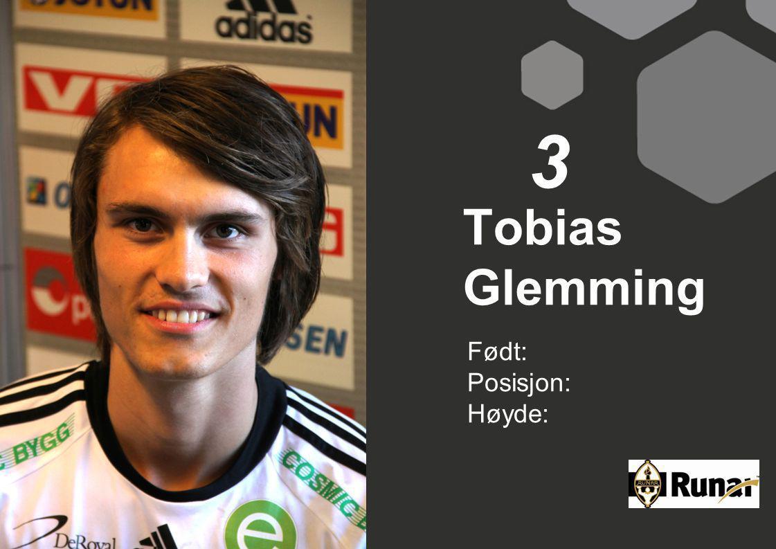 3 Tobias Glemming Født: Posisjon: Høyde: