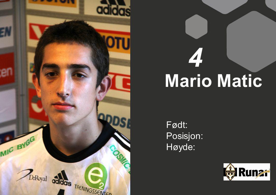4 Mario Matic Født: Posisjon: Høyde: