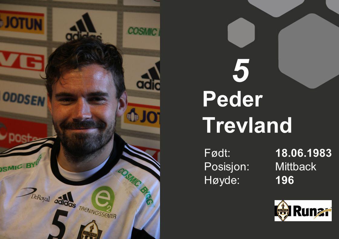 5 Peder Trevland Født: 18.06.1983 Posisjon: Mittback Høyde: 196
