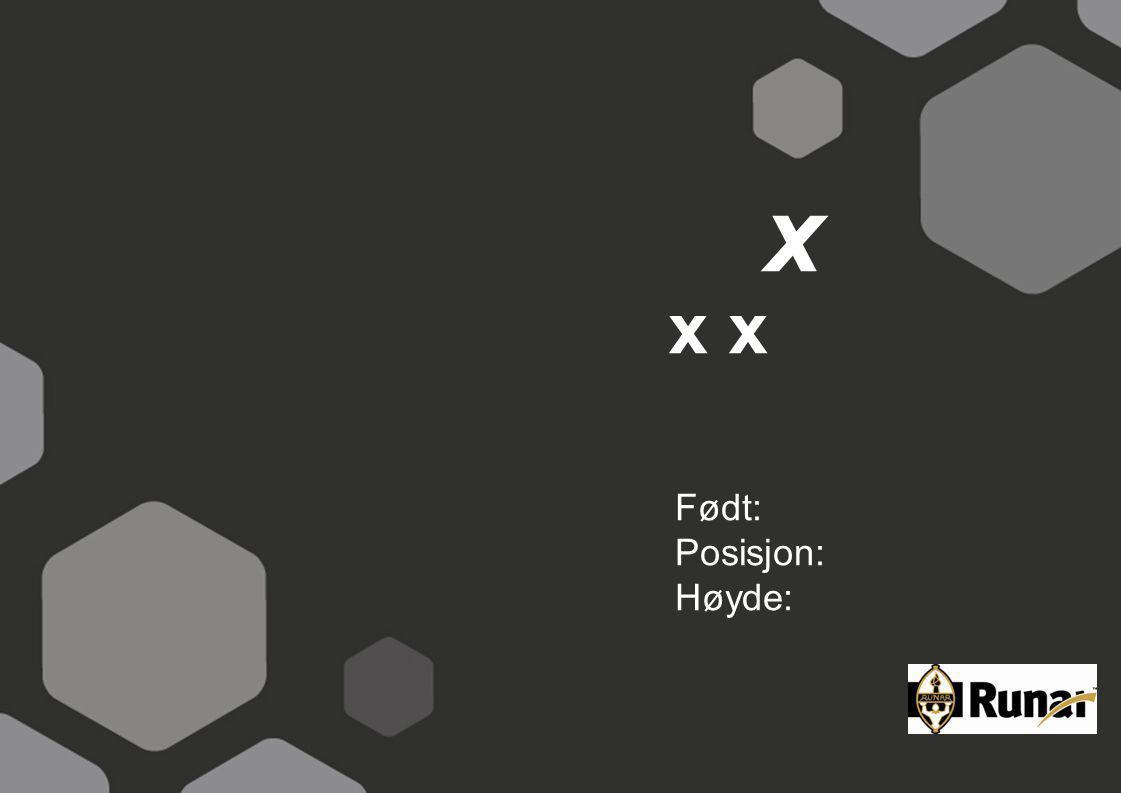 x x x Født: Posisjon: Høyde: