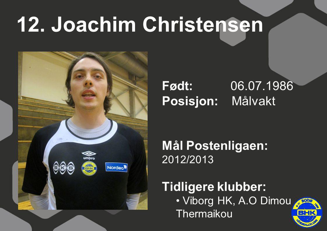 12. Joachim Christensen Født: 06.07.1986 Posisjon: Målvakt