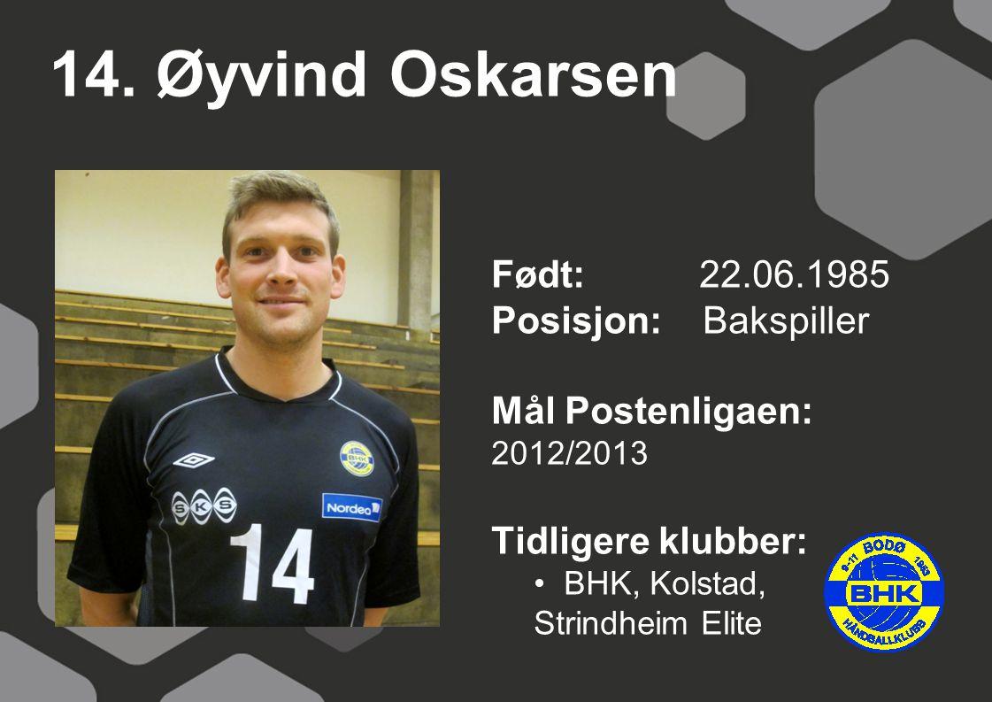14. Øyvind Oskarsen Født: 22.06.1985 Posisjon: Bakspiller