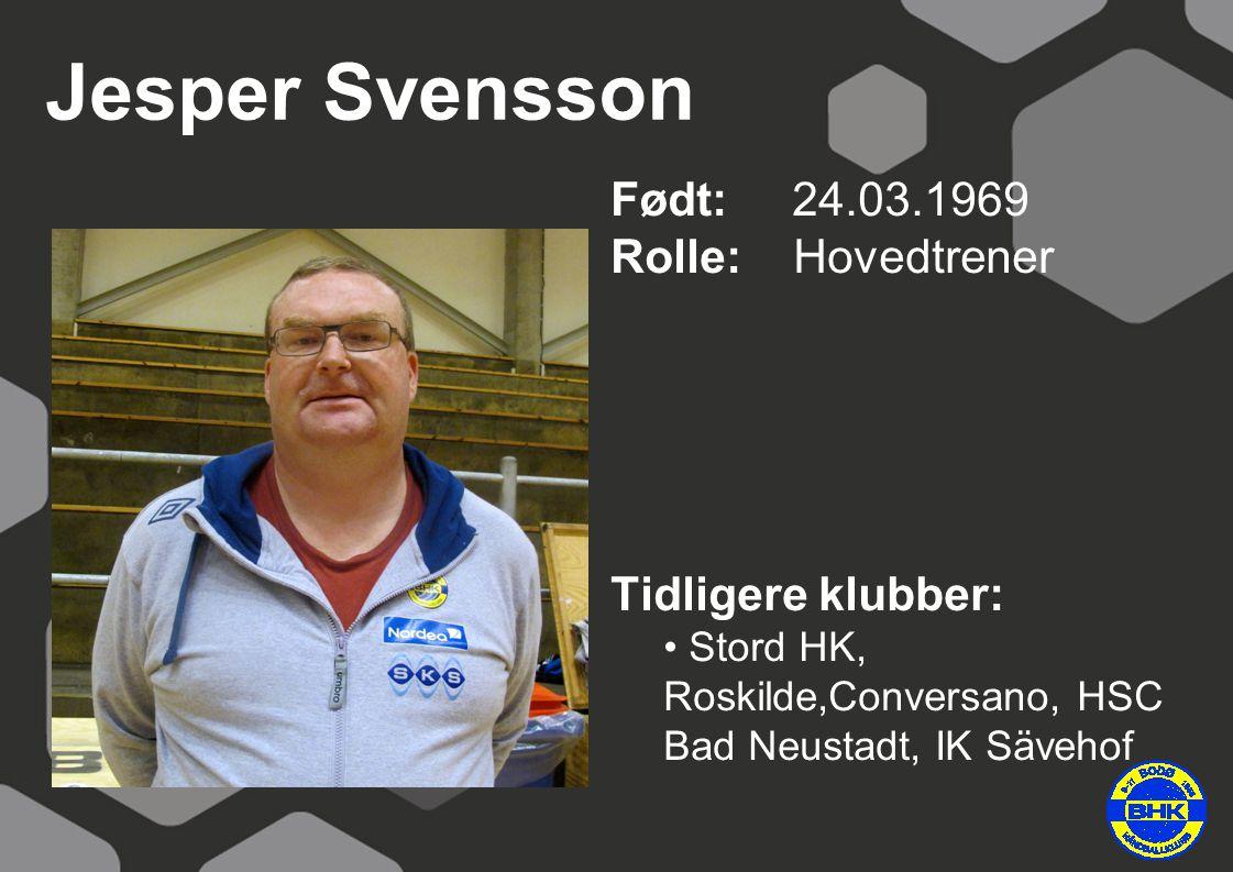 Jesper Svensson Født: 24.03.1969 Rolle: Hovedtrener Tidligere klubber: