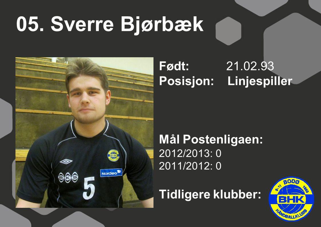 05. Sverre Bjørbæk Født: 21.02.93 Posisjon: Linjespiller
