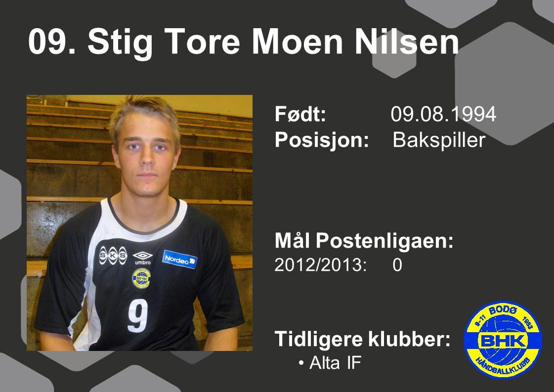 09. Stig Tore Moen Nilsen Født: 09.08.1994 Posisjon: Bakspiller