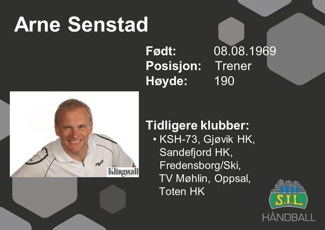 Arne Senstad Født: 08.08.1969 Posisjon: Trener Høyde: 190