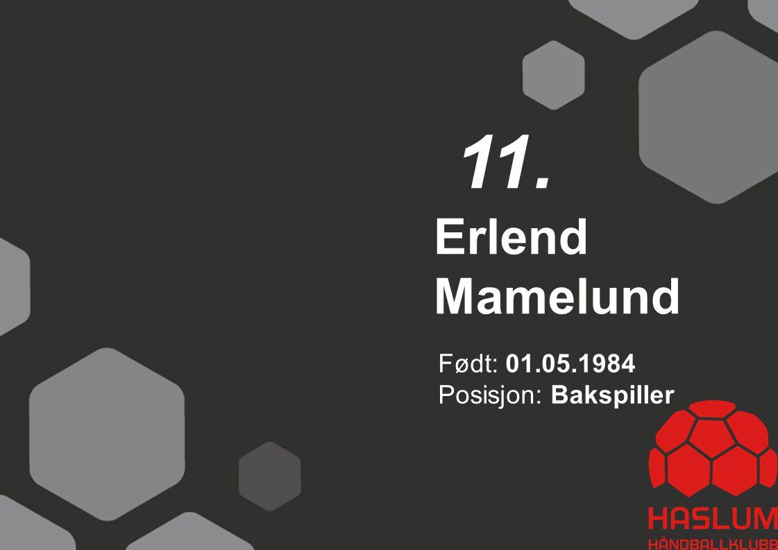 11. Erlend Mamelund Født: 01.05.1984 Posisjon: Bakspiller 11