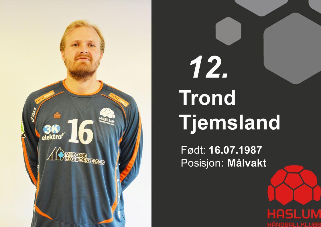 12. Trond Tjemsland Født: 16.07.1987 Posisjon: Målvakt