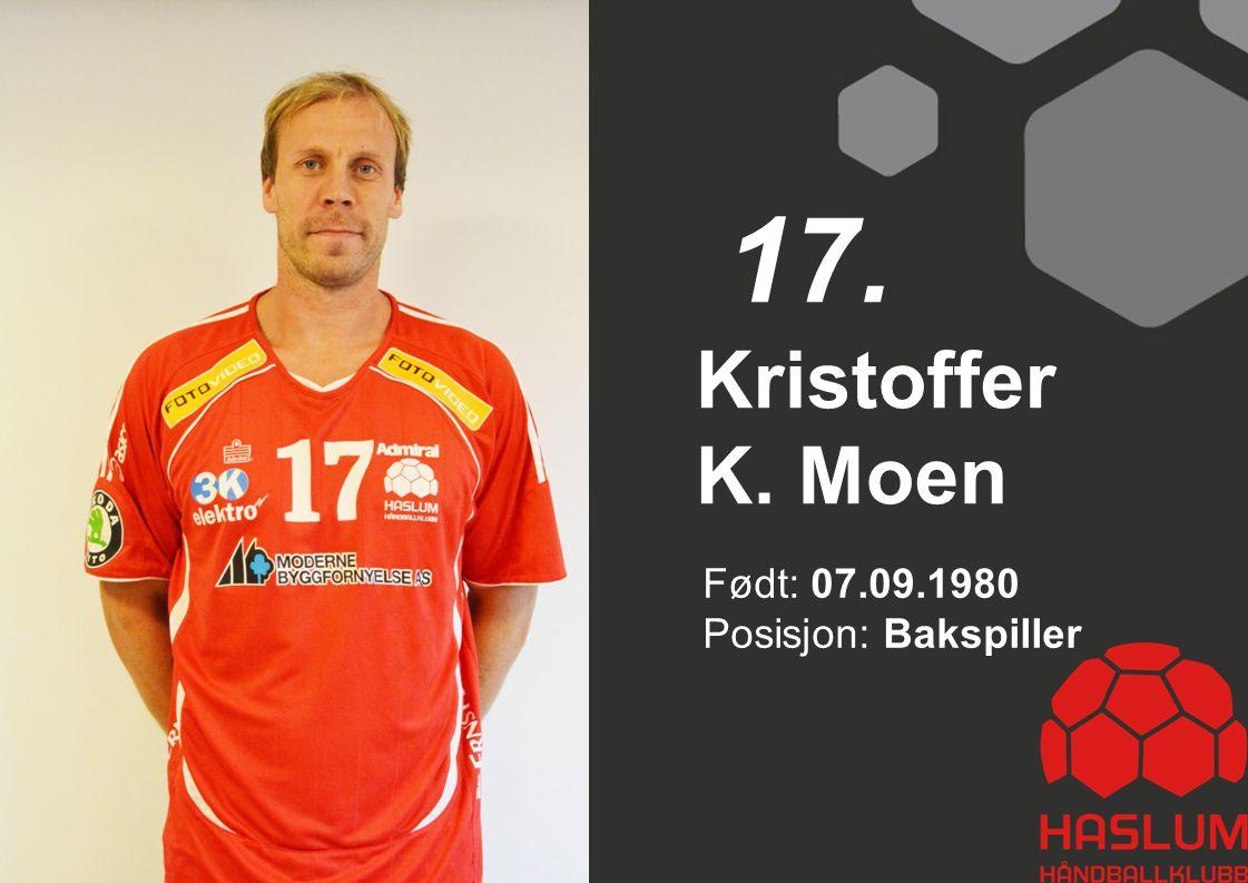17. Kristoffer K. Moen Født: 07.09.1980 Posisjon: Bakspiller 17