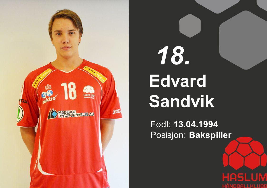 18. Edvard Sandvik Født: 13.04.1994 Posisjon: Bakspiller 18