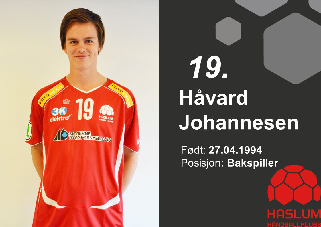 19. Håvard Johannesen Født: 27.04.1994 Posisjon: Bakspiller 19