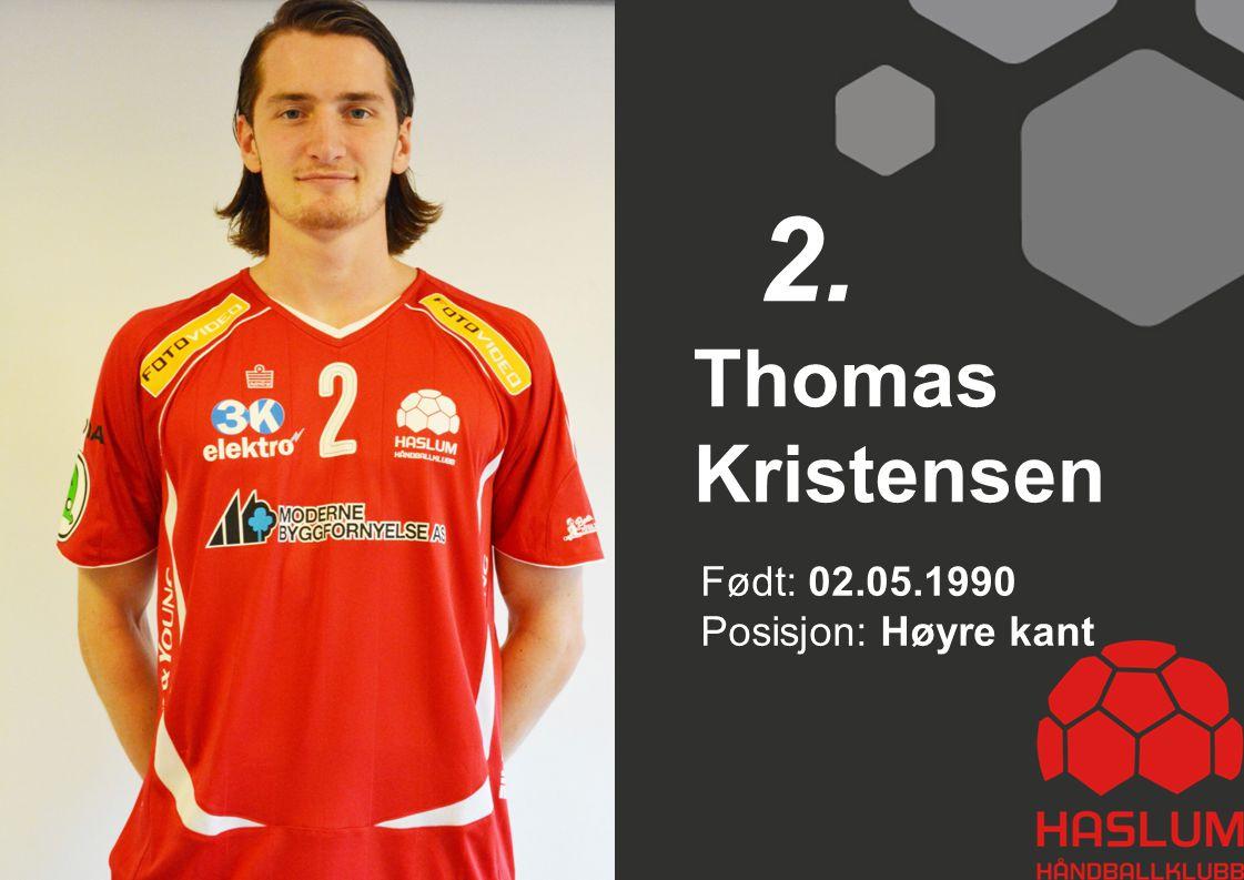 2. Thomas Kristensen Født: 02.05.1990 Posisjon: Høyre kant 2