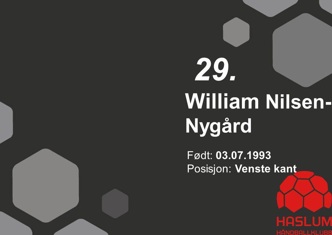 29. William Nilsen-Nygård Født: 03.07.1993 Posisjon: Venste kant 24
