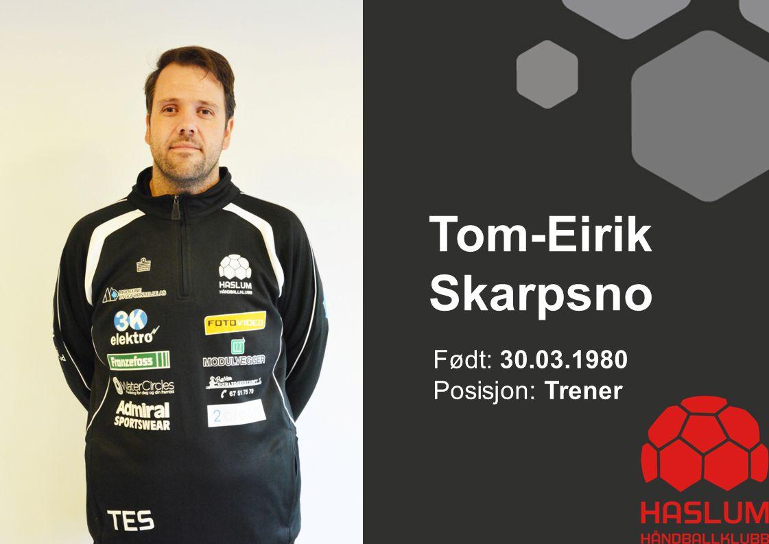 Tom-Eirik Skarpsno Født: 30.03.1980 Posisjon: Trener 26