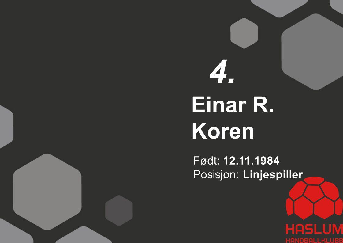 4. Einar R. Koren Født: 12.11.1984 Posisjon: Linjespiller 4
